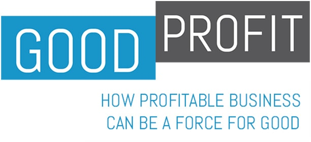 Good Profit: How Profitable Business Can Be a Force For Good